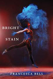 BRIGHT STAIN by Francesca  Bell