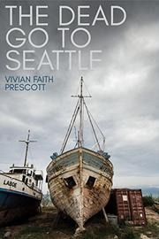 THE DEAD GO TO SEATTLE by Vivian Faith Prescott