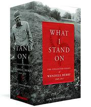 WHAT I STAND ON by Wendell Berry