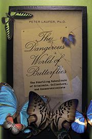 THE DANGEROUS WORLD OF BUTTERFLIES by Peter Laufer