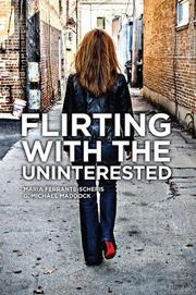 FLIRTING WITH THE UNINTERESTED by Maria Ferrante-Schepis