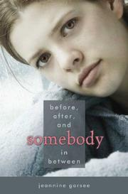 BEFORE, AFTER, AND SOMEBODY IN BETWEEN by Jeannine Garsee