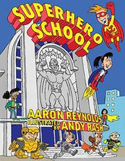 SUPERHERO SCHOOL by Aaron Reynolds