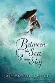BETWEEN THE SEA AND THE SKY by Jaclyn Dolamore