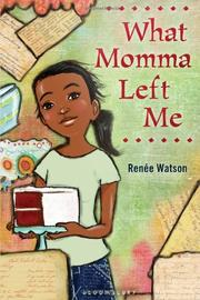 WHAT MOMMA LEFT ME by Renée Watson