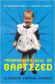 TRESPASSERS WILL BE BAPTIZED by Elizabeth Emerson Hancock