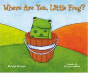 WHERE ARE YOU, LITTLE FROG? by Kayleigh Rhatigan