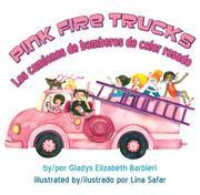 Pink Fire Trucks/Los camiones de bomberos de color rosado by Gladys Barbieri