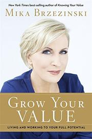 GROW YOUR VALUE by Mika Brzezinski