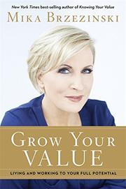 GROW YOUR VALUE by Mika Brzezinski