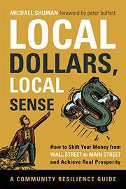 LOCAL DOLLARS, LOCAL SENSE by Michael H. Shuman