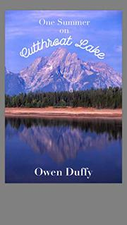 ONE SUMMER ON CUTTHROAT LAKE by Owen Duffy