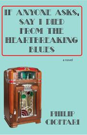 IF ANYONE ASKS, SAY I DIED FROM THE HEARTBREAKING BLUES by Philip Cioffari