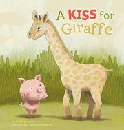 A KISS FOR GIRAFFE by Judith  Koppens