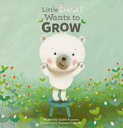 LITTLE BEAR WANTS TO GROW by Judith  Koppens