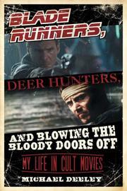 BLADE RUNNERS, DEER HUNTERS, AND BLOWING THE BLOODY DOORS OFF by Michael Deeley