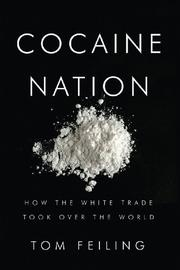 COCAINE NATION by Tom Feiling