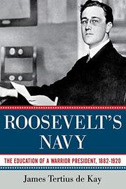 ROOSEVELT'S NAVY by James Tertius de Kay