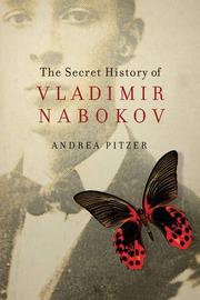 THE SECRET HISTORY OF VLADIMIR NABOKOV by Andrea Pitzer