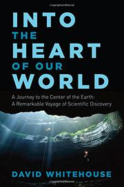 INTO THE HEART OF OUR WORLD by David Whitehouse