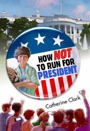 HOW <i>NOT</i> TO RUN FOR PRESIDENT by Catherine Clark