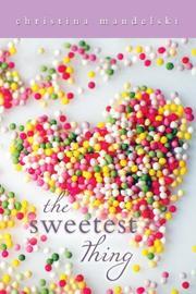 THE SWEETEST THING by Christina Mandelski