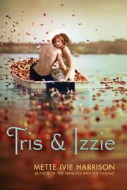 TRIS AND IZZIE by Mette Ivie Harrison