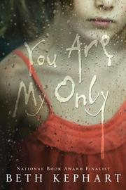 YOU ARE MY ONLY by Beth Kephart