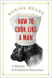 HOW TO COOK LIKE A MAN by Daniel Duane