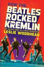 HOW THE BEATLES ROCKED THE KREMLIN by Leslie Woodhead