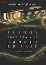 THINGS THAT CAN AND CANNOT BE SAID by Arundhati Roy