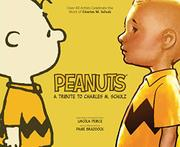 Peanuts: A Tribute to Charles M. Schulz by Charles M. Schulz