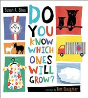 DO YOU KNOW WHICH ONE WILL GROW? by Susan A. Shea