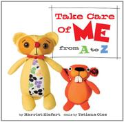 TAKE CARE OF ME FROM A TO Z by Harriet Ziefert