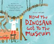 Book Cover for HOW THE DINOSAUR GOT TO THE MUSEUM
