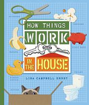HOW THINGS WORK IN THE HOUSE by Lisa Campbell Ernst