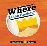 WHERE IS THE ROCKET? by Harriet Ziefert