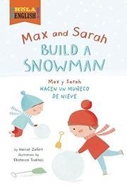 MAX AND SARAH BUILD A SNOWMAN / MAX Y SARAH HACEN UN MUÑECO DE NIEVE by Harriet Ziefert