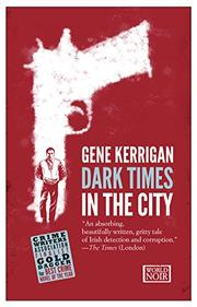 DARK TIMES IN THE CITY by Gene Kerrigan