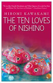 THE TEN LOVES OF NISHINO by Hiromi Kawakami