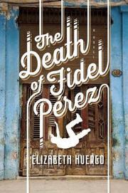 THE DEATH OF FIDEL PEREZ by Elizabeth Huergo