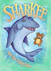 SHARKEE AND THE TEDDY BEAR by Carrie Bolin