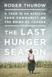 THE LAST HUNGER SEASON by Roger Thurow