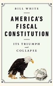 AMERICA'S FISCAL CONSTITUTION by Bill White