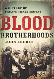 BLOOD BROTHERHOODS by John Dickie