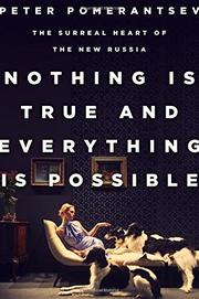 NOTHING IS TRUE AND EVERYTHING IS POSSIBLE by Peter Pomerantsev