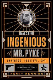 THE INGENIOUS MR. PYKE by Henry Hemming
