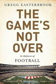 THE GAME'S NOT OVER by Gregg Easterbrook
