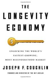 THE LONGEVITY ECONOMY by Joseph F.  Coughlin