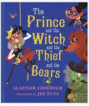 THE PRINCE AND THE WITCH AND THE THIEF AND THE BEARS by Alistair Chisholm
